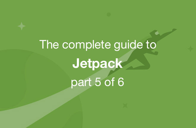 Jetpack Guide - Part 5 of 6