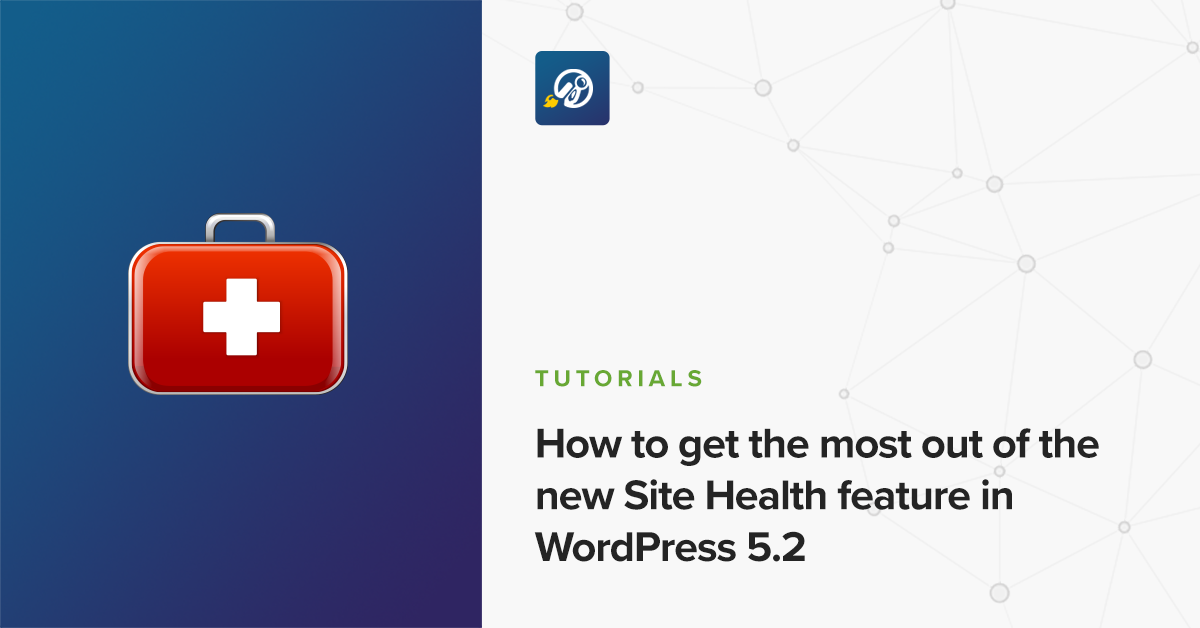 How to get the most out of the new Site Health feature in