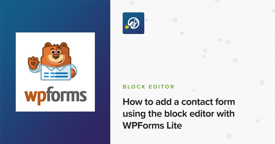 How To Add A Contact Form Using The Block Editor With Wpforms Lite Cssigniter